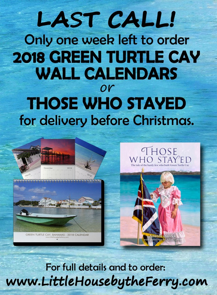 Last Call! Just one week left to order 2018 Green Turtle Cay Wall Calendars and copies of Those Who Stayed for delivery before Christmas.